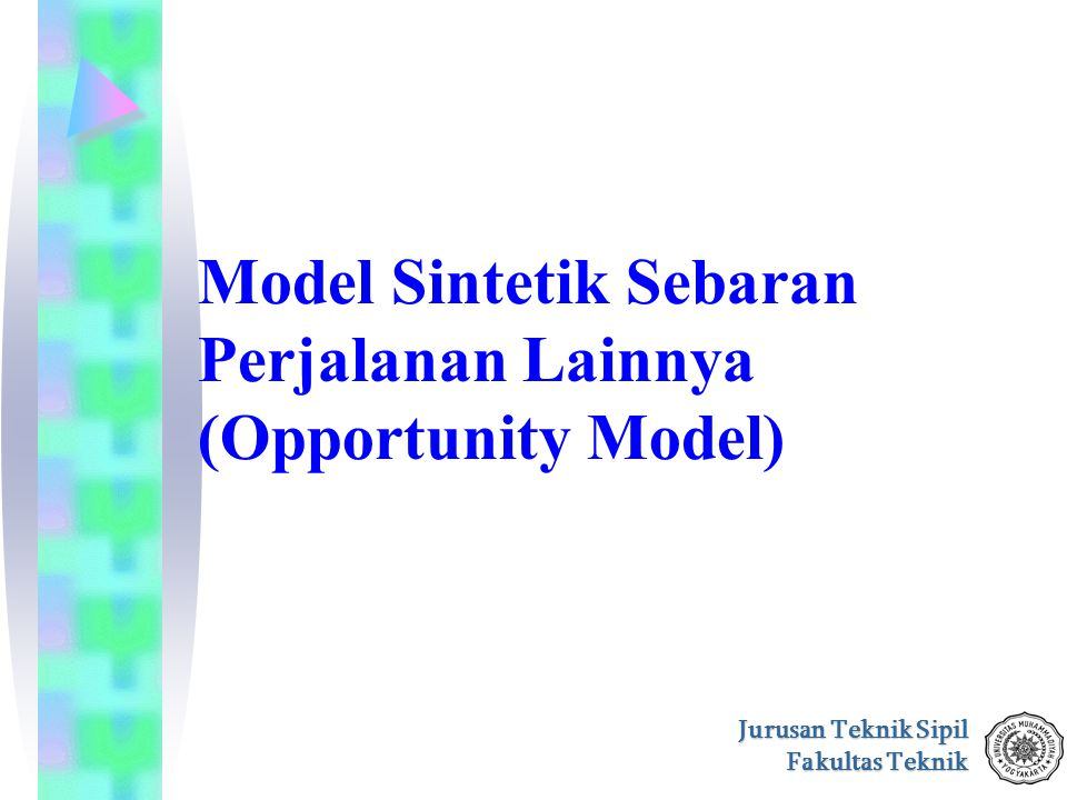 Jurusan Teknik Sipil Fakultas Teknik Model Sintetik Sebaran Perjalanan Lainnya (Opportunity Model)