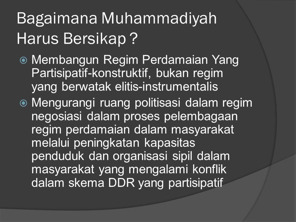 Bagaimana Muhammadiyah Harus Bersikap ?  Membangun Regim Perdamaian Yang Partisipatif-konstruktif, bukan regim yang berwatak elitis-instrumentalis 