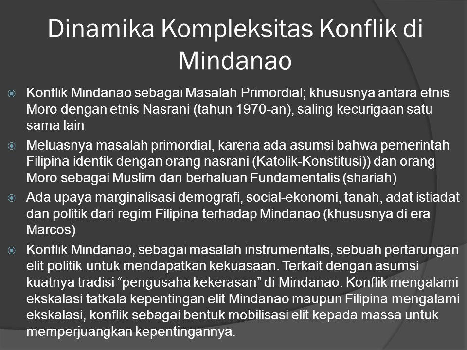 Dinamika Kompleksitas Konflik di Mindanao  Konflik Mindanao sebagai Masalah Primordial; khususnya antara etnis Moro dengan etnis Nasrani (tahun 1970-