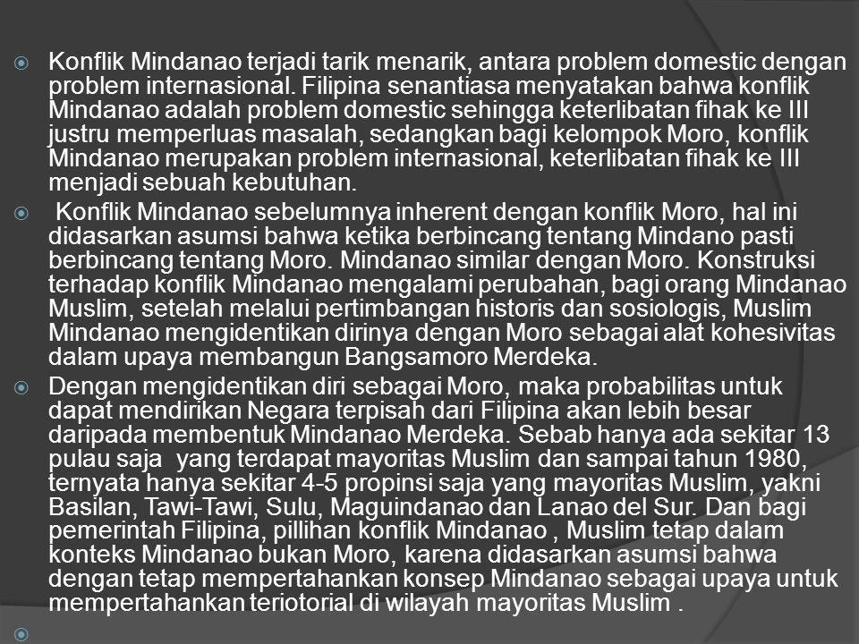  Konflik Mindanao terjadi tarik menarik, antara problem domestic dengan problem internasional. Filipina senantiasa menyatakan bahwa konflik Mindanao