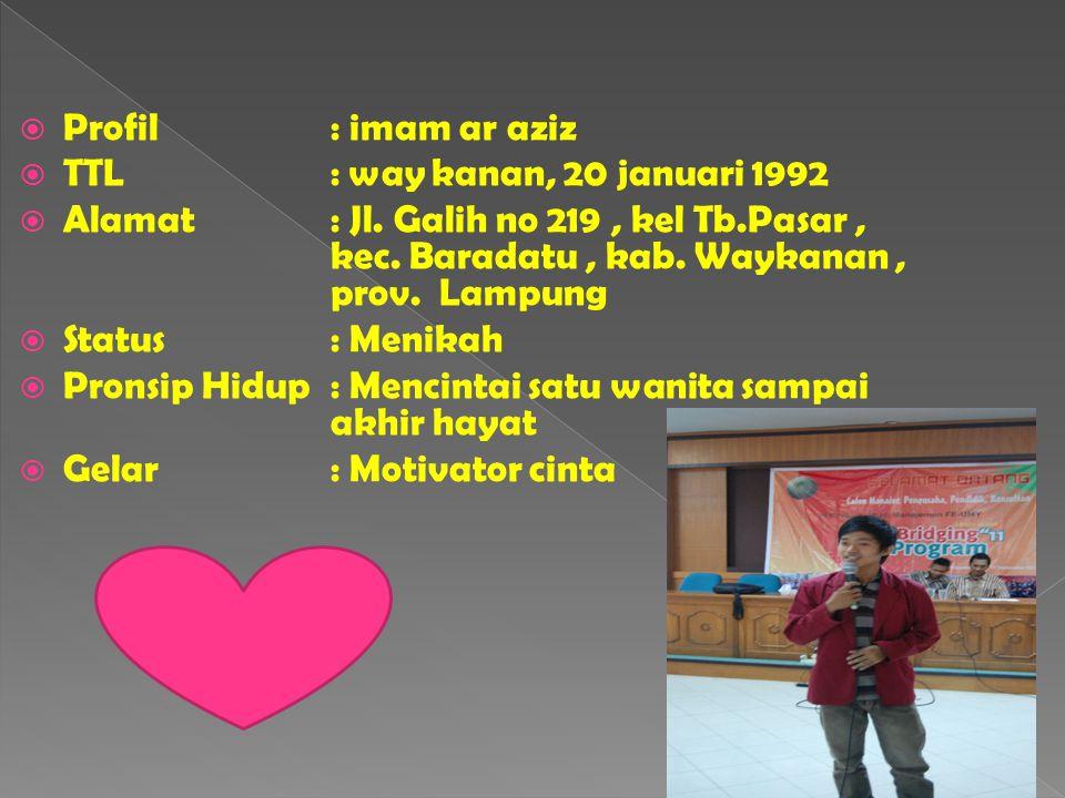  Profil: imam ar aziz  TTL: way kanan, 20 januari 1992  Alamat: Jl. Galih no 219, kel Tb.Pasar, kec. Baradatu, kab. Waykanan, prov. Lampung  Statu