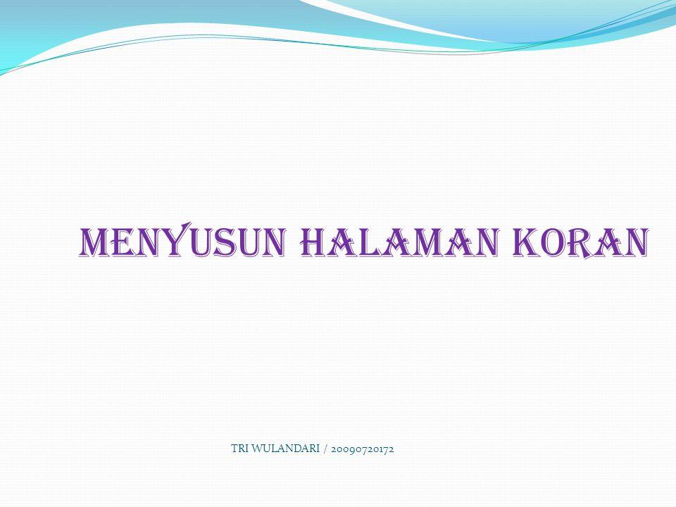 MENYUSUN HALAMAN KORAN TRI WULANDARI / 20090720172