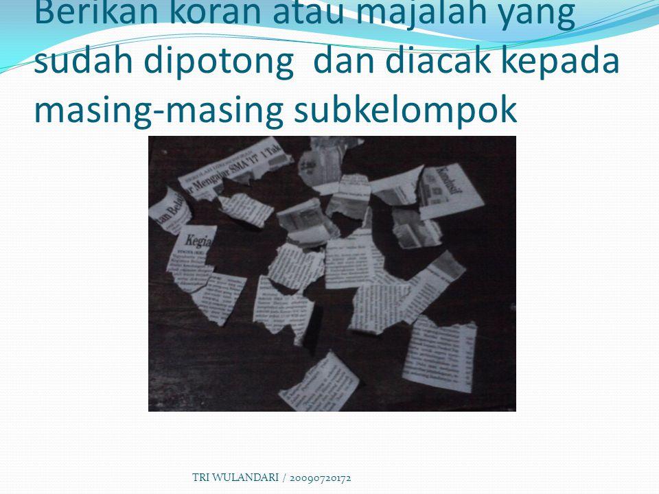Berikan koran atau majalah yang sudah dipotong dan diacak kepada masing-masing subkelompok TRI WULANDARI / 20090720172