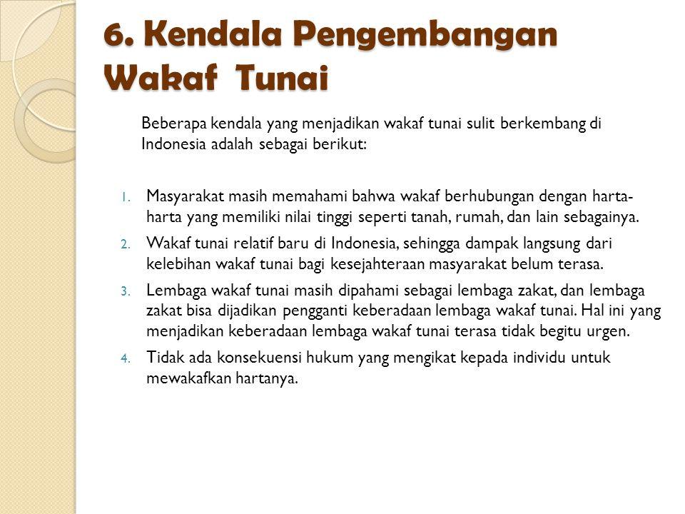6. Kendala Pengembangan Wakaf Tunai Beberapa kendala yang menjadikan wakaf tunai sulit berkembang di Indonesia adalah sebagai berikut: 1. Masyarakat m