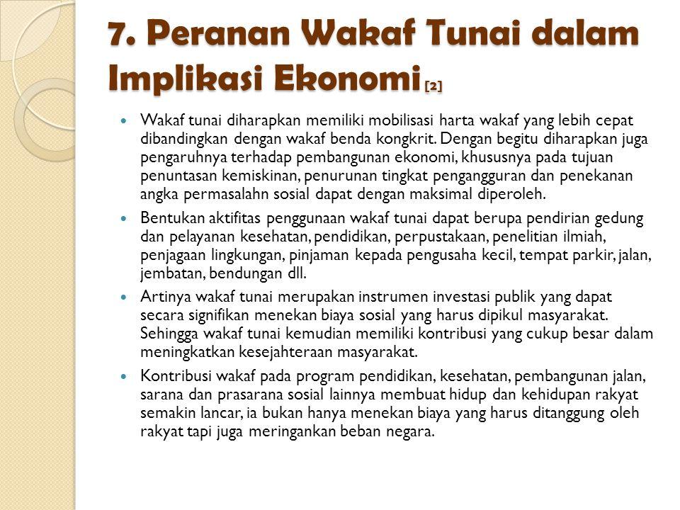7. Peranan Wakaf Tunai dalam Implikasi Ekonomi [2] Wakaf tunai diharapkan memiliki mobilisasi harta wakaf yang lebih cepat dibandingkan dengan wakaf b