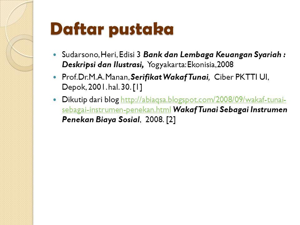 Daftar pustaka Sudarsono, Heri, Edisi 3 Bank dan Lembaga Keuangan Syariah : Deskripsi dan Ilustrasi, Yogyakarta: Ekonisia,2008 Prof.Dr.M.A.