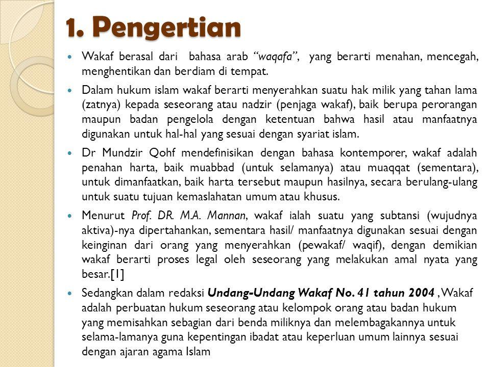 "1. Pengertian Wakaf berasal dari bahasa arab ""waqafa"", yang berarti menahan, mencegah, menghentikan dan berdiam di tempat. Dalam hukum islam wakaf ber"