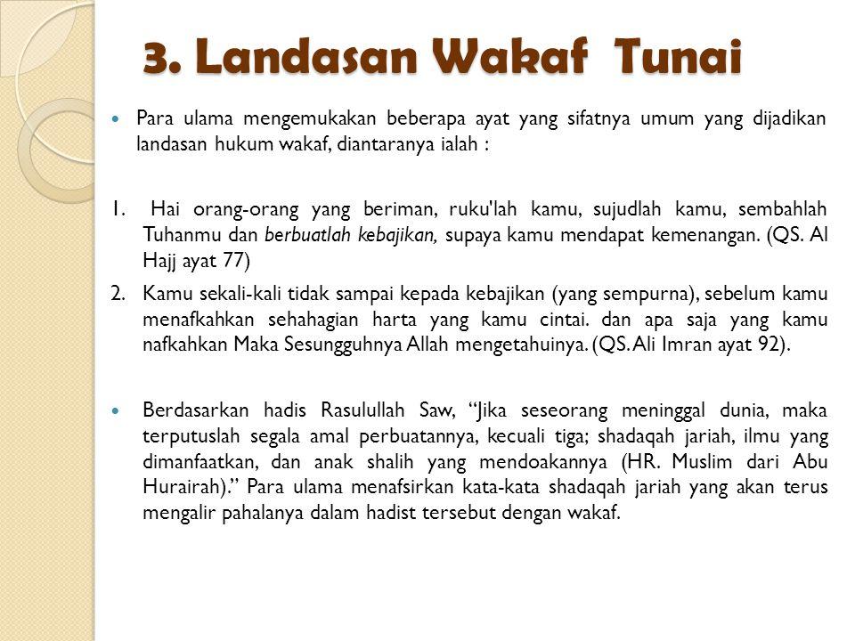 3. Landasan Wakaf Tunai Para ulama mengemukakan beberapa ayat yang sifatnya umum yang dijadikan landasan hukum wakaf, diantaranya ialah : 1. Hai orang