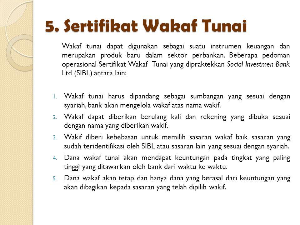 5. Sertifikat Wakaf Tunai Wakaf tunai dapat digunakan sebagai suatu instrumen keuangan dan merupakan produk baru dalam sektor perbankan. Beberapa pedo