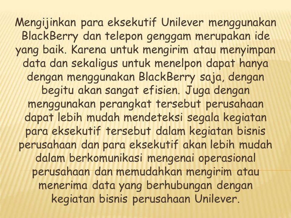 Mengijinkan para eksekutif Unilever menggunakan BlackBerry dan telepon genggam merupakan ide yang baik.