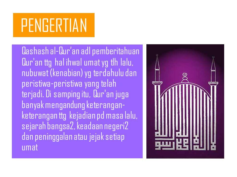 PENGERTIAN Qashash al-Qur'an adl pemberitahuan Qur an ttg hal ihwal umat yg tlh lalu, nubuwat (kenabian) yg terdahulu dan peristiwa-peristiwa yang telah terjadi.