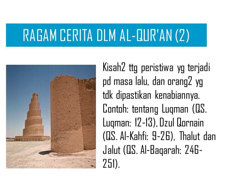 RAGAM CERITA DLM AL-QUR'AN (1) Kisah pr nabi. kisah ini bercerita mengenai dakwah mrk kpd umatnya, mu'jizat2 yg diberikan Allah kpdnya, sikap dan reak