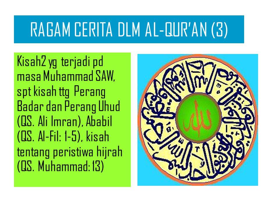RAGAM CERITA DLM AL-QUR'AN (3) Kisah2 yg terjadi pd masa Muhammad SAW, spt kisah ttg Perang Badar dan Perang Uhud (QS.