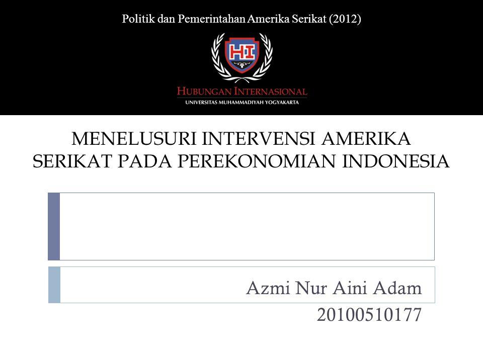 Azmi Nur Aini Adam 20100510177 Politik dan Pemerintahan Amerika Serikat (2012) MENELUSURI INTERVENSI AMERIKA SERIKAT PADA PEREKONOMIAN INDONESIA