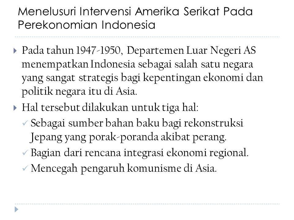 Menelusuri Intervensi Amerika Serikat Pada Perekonomian Indonesia  Pada tahun 1947-1950, Departemen Luar Negeri AS menempatkan Indonesia sebagai sala
