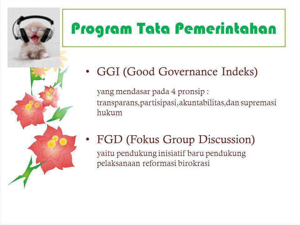 Program Tata Pemerintahan GGI (Good Governance Indeks) yang mendasar pada 4 pronsip : transparans,partisipasi,akuntabilitas,dan supremasi hukum FGD (F