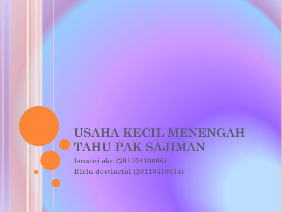 P ROFIL U SAHA Nama Pemilik Usaha : Pak Sajiman Berdiri Usaha : Tahun 1998 (Pada Saat Krisis Moneter.