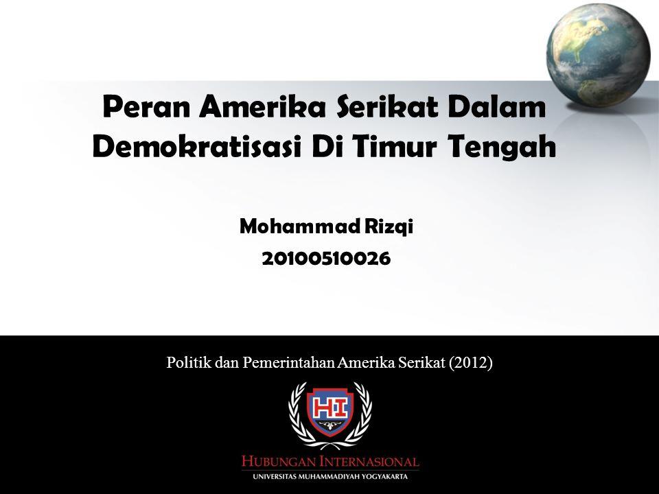 Peran Amerika Serikat Dalam Demokratisasi Di Timur Tengah Mohammad Rizqi 20100510026 Politik dan Pemerintahan Amerika Serikat (2012)