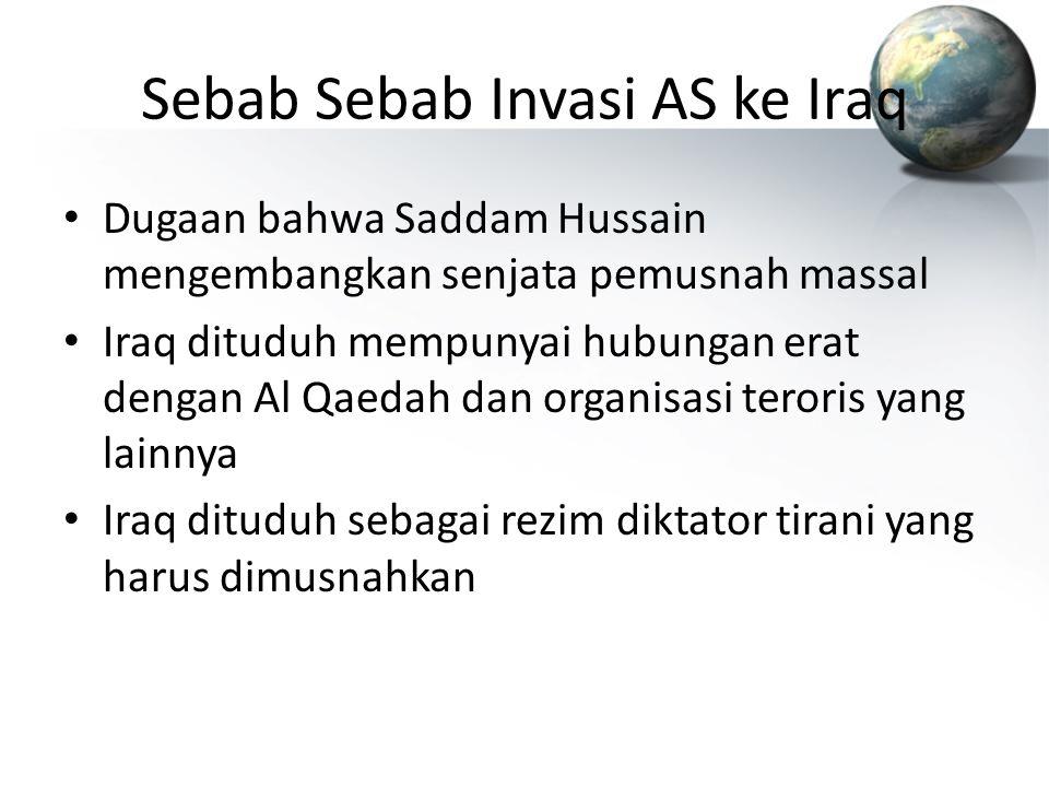 Sebab Sebab Invasi AS ke Iraq Dugaan bahwa Saddam Hussain mengembangkan senjata pemusnah massal Iraq dituduh mempunyai hubungan erat dengan Al Qaedah