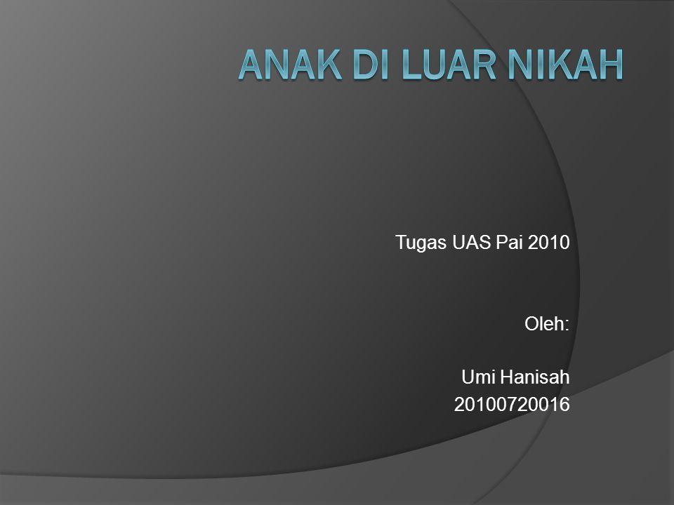 Tugas UAS Pai 2010 Oleh: Umi Hanisah 20100720016
