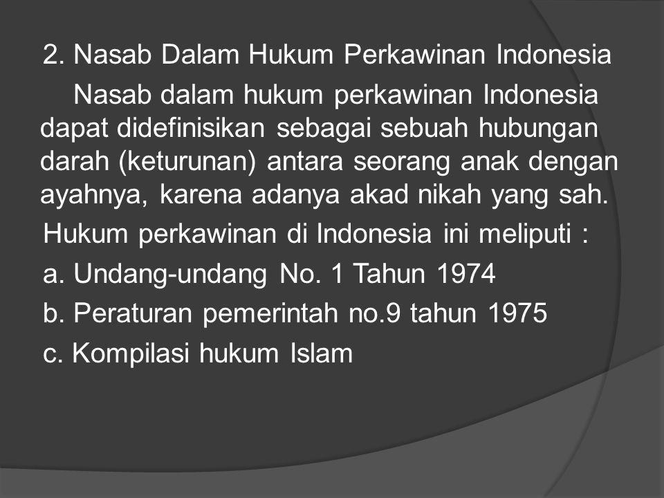 2. Nasab Dalam Hukum Perkawinan Indonesia Nasab dalam hukum perkawinan Indonesia dapat didefinisikan sebagai sebuah hubungan darah (keturunan) antara