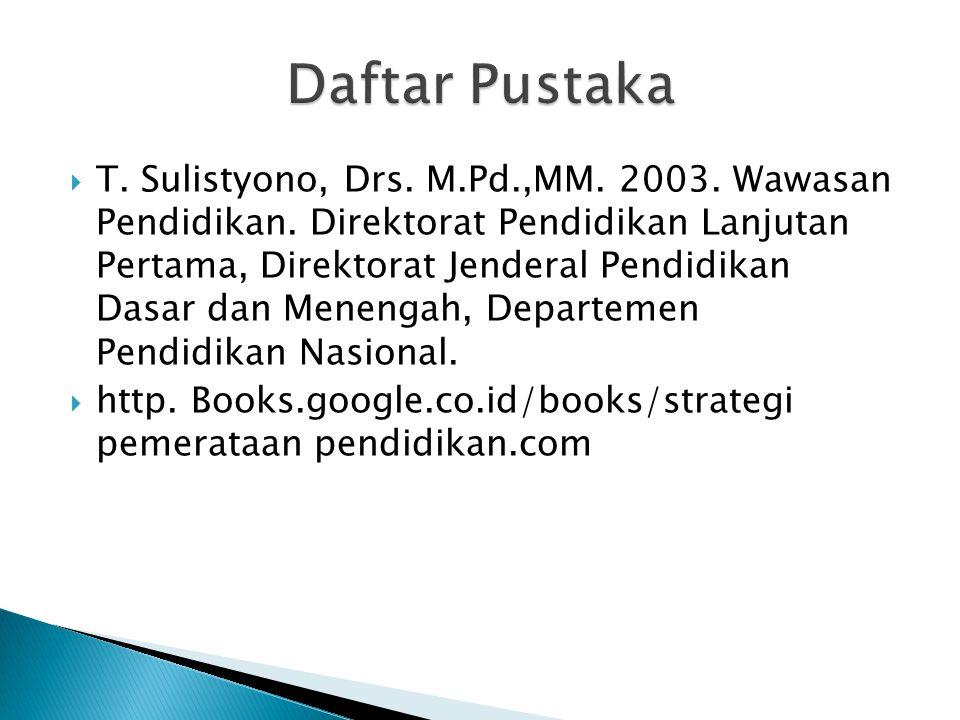  T. Sulistyono, Drs. M.Pd.,MM. 2003. Wawasan Pendidikan. Direktorat Pendidikan Lanjutan Pertama, Direktorat Jenderal Pendidikan Dasar dan Menengah, D
