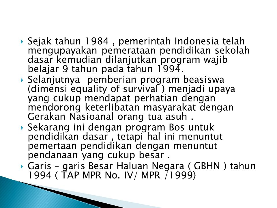  Sejak tahun 1984, pemerintah Indonesia telah mengupayakan pemerataan pendidikan sekolah dasar kemudian dilanjutkan program wajib belajar 9 tahun pad