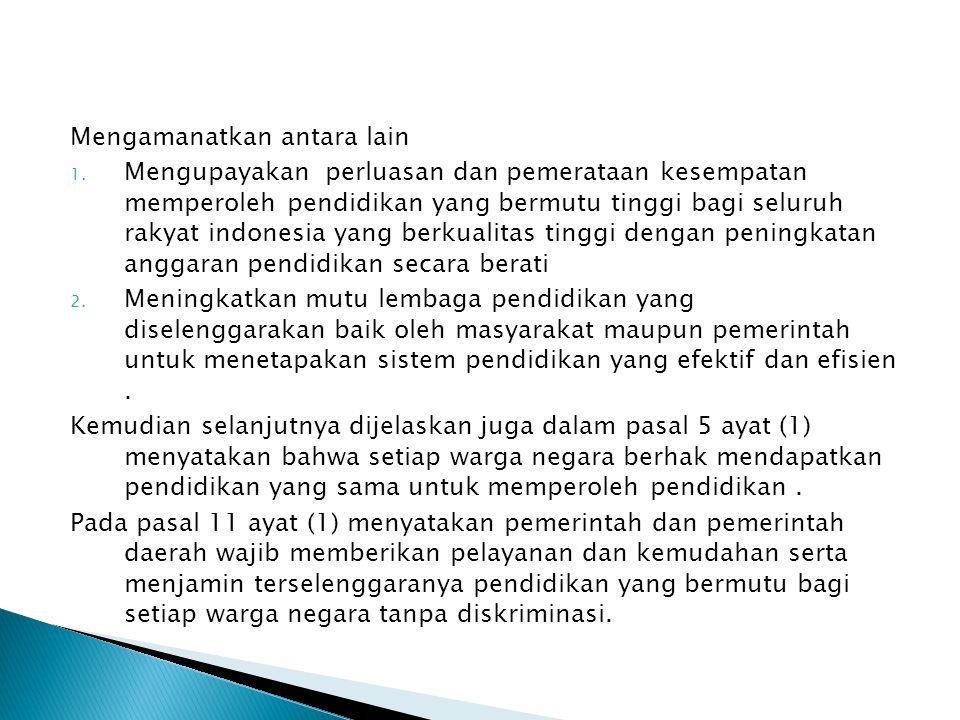 Mengamanatkan antara lain 1. Mengupayakan perluasan dan pemerataan kesempatan memperoleh pendidikan yang bermutu tinggi bagi seluruh rakyat indonesia