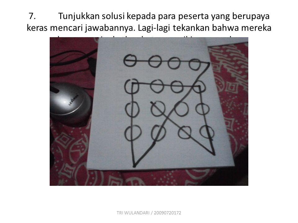 6.Akhirnya berikan masalah 16 titik kepada para peserta. Mereka harus menggabungkan titik-titik tersebut dengan 6 garis yang tidak terputus. Mereka te