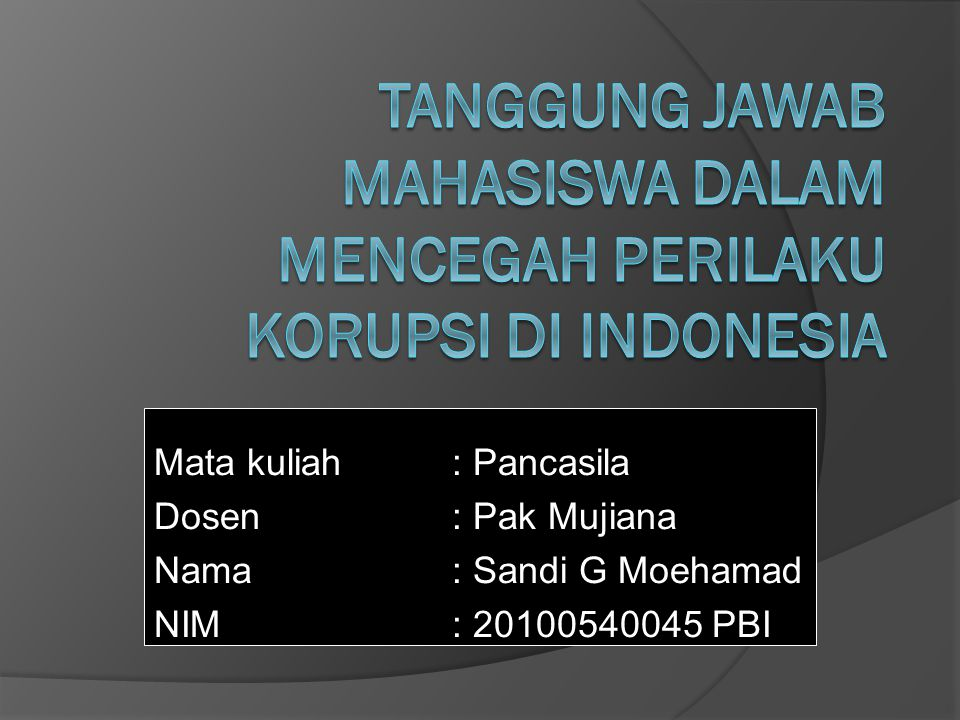 Mata kuliah : Pancasila Dosen : Pak Mujiana Nama : Sandi G Moehamad NIM : 20100540045 PBI