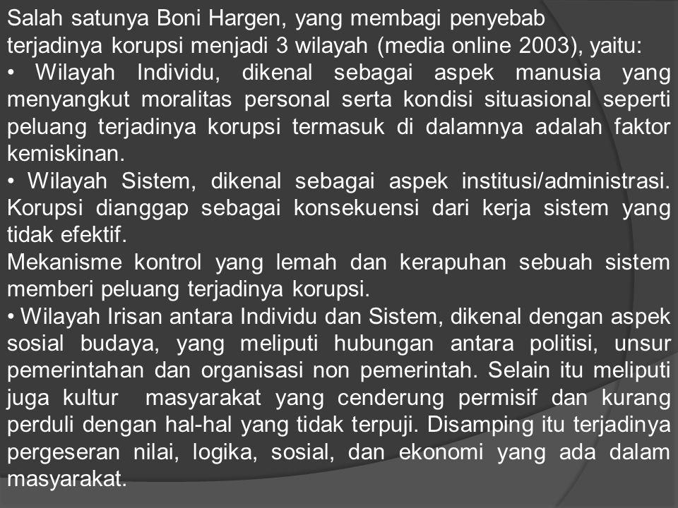 Salah satunya Boni Hargen, yang membagi penyebab terjadinya korupsi menjadi 3 wilayah (media online 2003), yaitu: Wilayah Individu, dikenal sebagai as