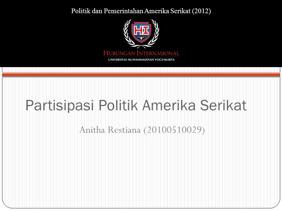 Partisipasi Politik Amerika Serikat Anitha Restiana (20100510029) Politik dan Pemerintahan Amerika Serikat (2012)