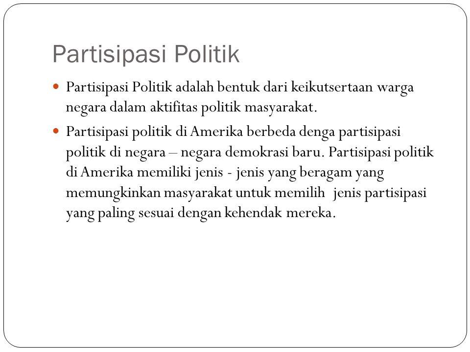 Partisipasi Politik Partisipasi Politik adalah bentuk dari keikutsertaan warga negara dalam aktifitas politik masyarakat. Partisipasi politik di Ameri