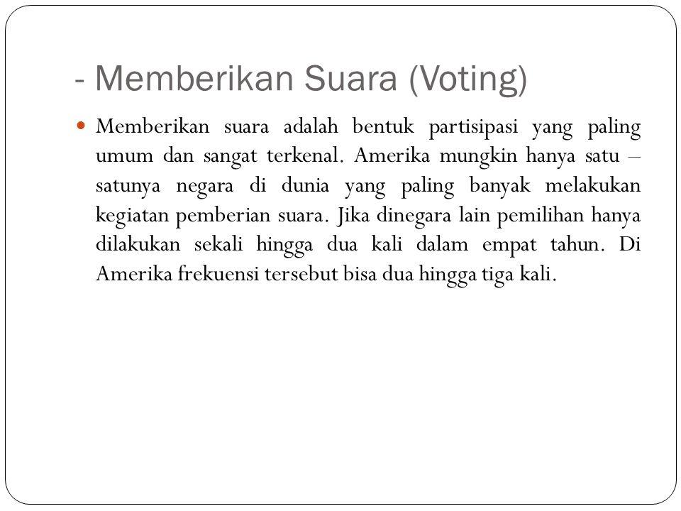 - Memberikan Suara (Voting) Memberikan suara adalah bentuk partisipasi yang paling umum dan sangat terkenal. Amerika mungkin hanya satu – satunya nega