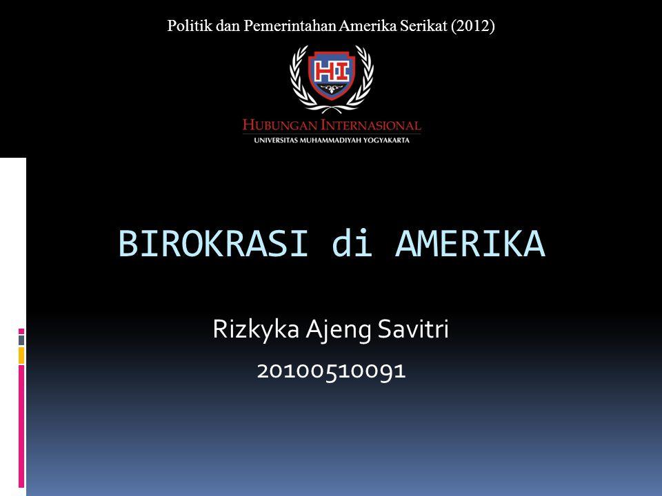 BIROKRASI di AMERIKA Rizkyka Ajeng Savitri 20100510091 Politik dan Pemerintahan Amerika Serikat (2012)
