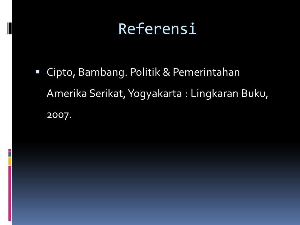 Referensi  Cipto, Bambang. Politik & Pemerintahan Amerika Serikat, Yogyakarta : Lingkaran Buku, 2007.