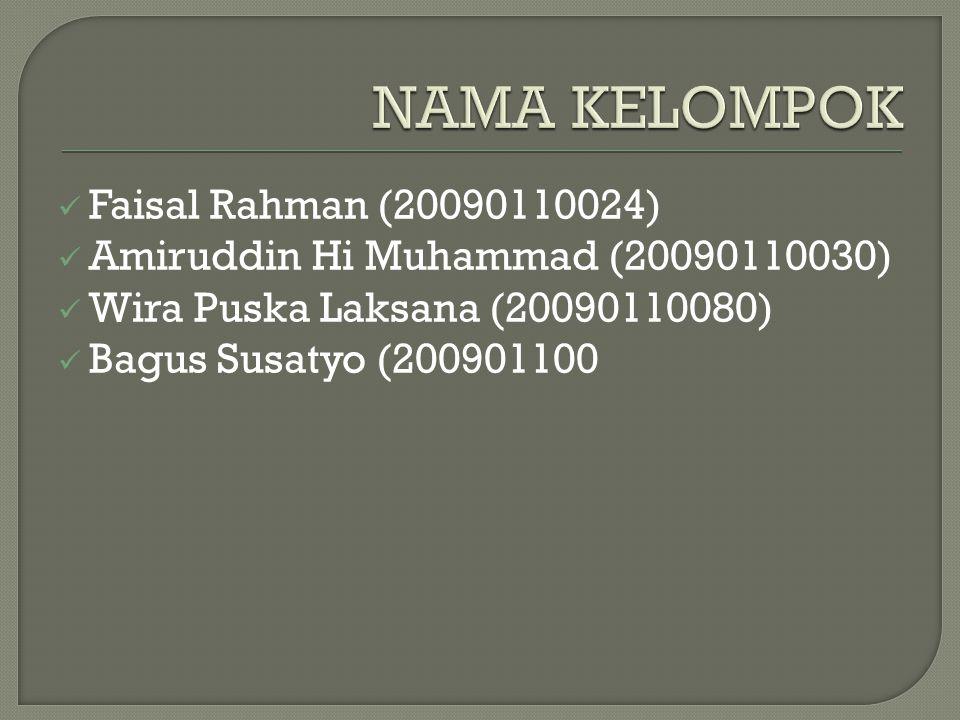 Faisal Rahman (20090110024) Amiruddin Hi Muhammad (20090110030) Wira Puska Laksana (20090110080) Bagus Susatyo (200901100
