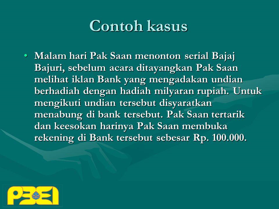 Contoh kasus Malam hari Pak Saan menonton serial Bajaj Bajuri, sebelum acara ditayangkan Pak Saan melihat iklan Bank yang mengadakan undian berhadiah dengan hadiah milyaran rupiah.