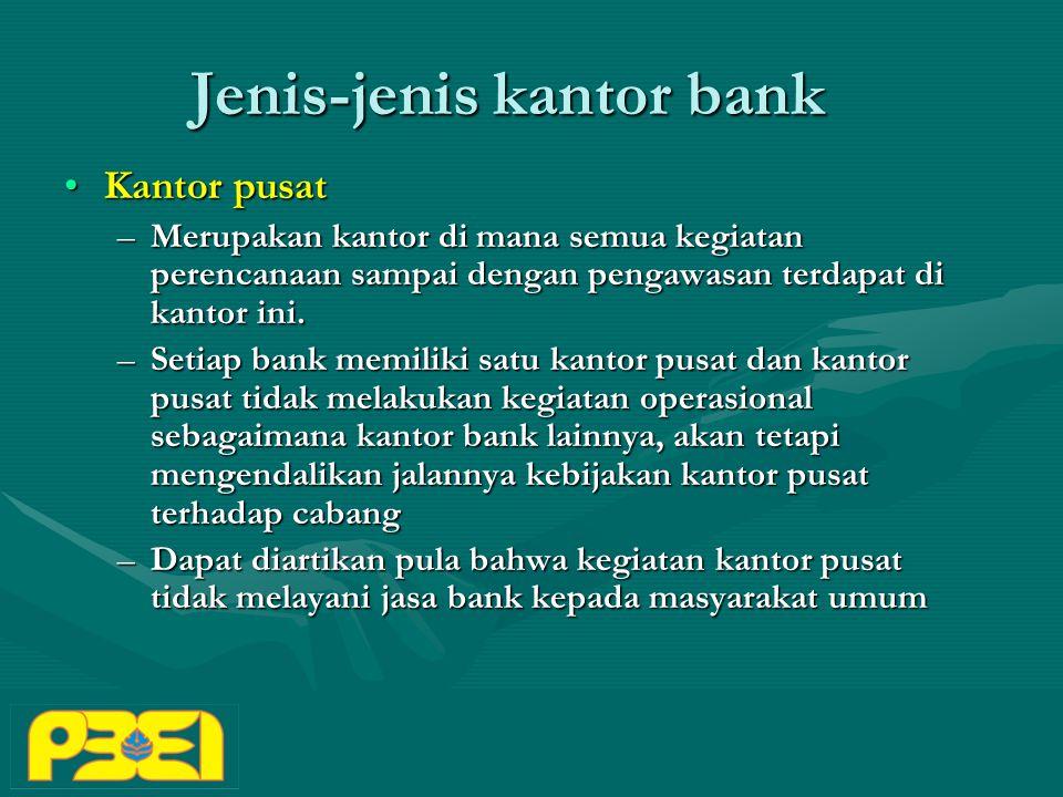 Jenis-jenis kantor bank Kantor pusatKantor pusat –Merupakan kantor di mana semua kegiatan perencanaan sampai dengan pengawasan terdapat di kantor ini.