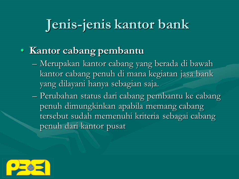 Jenis-jenis kantor bank Kantor cabang pembantuKantor cabang pembantu –Merupakan kantor cabang yang berada di bawah kantor cabang penuh di mana kegiatan jasa bank yang dilayani hanya sebagian saja.