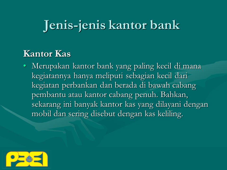 Jenis-jenis kantor bank Kantor Kas Merupakan kantor bank yang paling kecil di mana kegiatannya hanya meliputi sebagian kecil dari kegiatan perbankan dan berada di bawah cabang pembantu atau kantor cabang penuh.