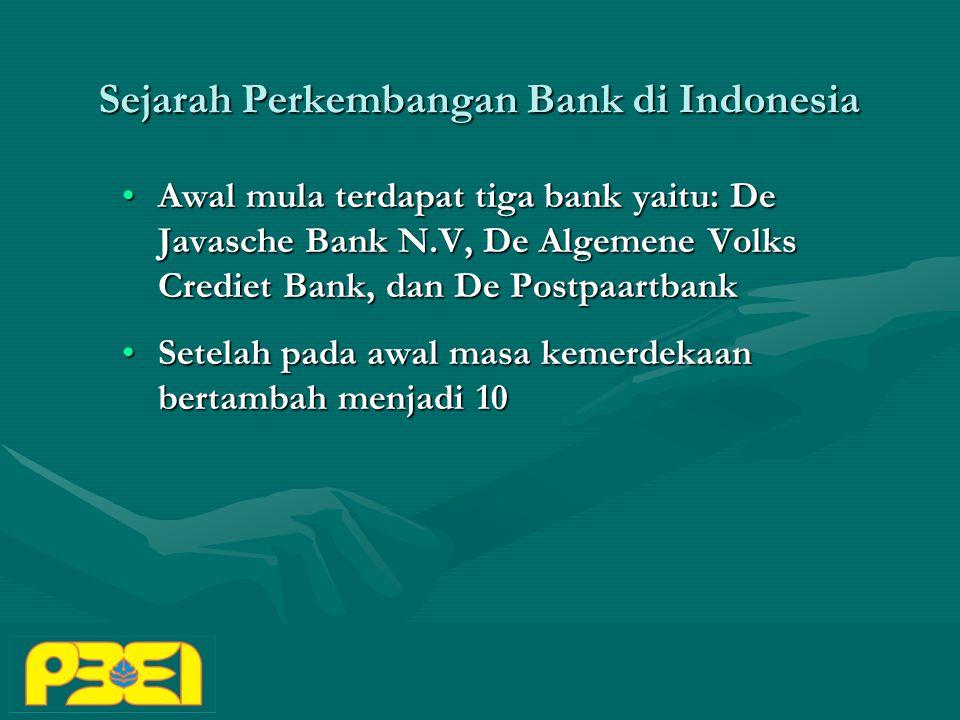 Sejarah Perkembangan Bank di Indonesia Awal mula terdapat tiga bank yaitu: De Javasche Bank N.V, De Algemene Volks Crediet Bank, dan De PostpaartbankAwal mula terdapat tiga bank yaitu: De Javasche Bank N.V, De Algemene Volks Crediet Bank, dan De Postpaartbank Setelah pada awal masa kemerdekaan bertambah menjadi 10Setelah pada awal masa kemerdekaan bertambah menjadi 10