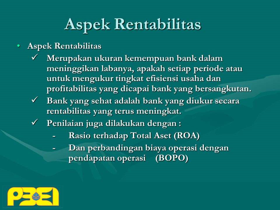 Aspek Rentabilitas Aspek RentabilitasAspek Rentabilitas Merupakan ukuran kemempuan bank dalam meninggikan labanya, apakah setiap periode atau untuk mengukur tingkat efisiensi usaha dan profitabilitas yang dicapai bank yang bersangkutan.