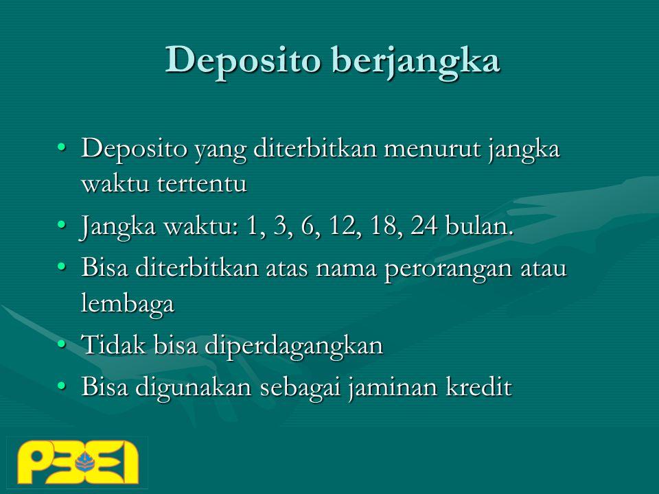Deposito berjangka Deposito yang diterbitkan menurut jangka waktu tertentuDeposito yang diterbitkan menurut jangka waktu tertentu Jangka waktu: 1, 3, 6, 12, 18, 24 bulan.Jangka waktu: 1, 3, 6, 12, 18, 24 bulan.