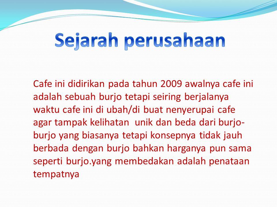 Cafe ini didirikan pada tahun 2009 awalnya cafe ini adalah sebuah burjo tetapi seiring berjalanya waktu cafe ini di ubah/di buat nenyerupai cafe agar