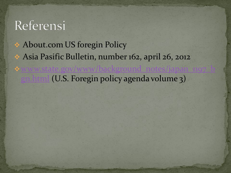  About.com US foregin Policy  Asia Pasific Bulletin, number 162, april 26, 2012  www.state.gov/www/background_notes/japan_1197_b gn.html (U.S.