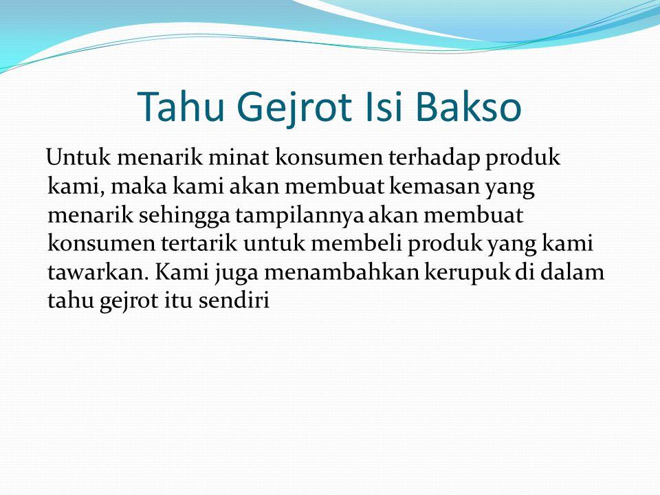 Tahu Gejrot Isi Bakso Untuk menarik minat konsumen terhadap produk kami, maka kami akan membuat kemasan yang menarik sehingga tampilannya akan membuat