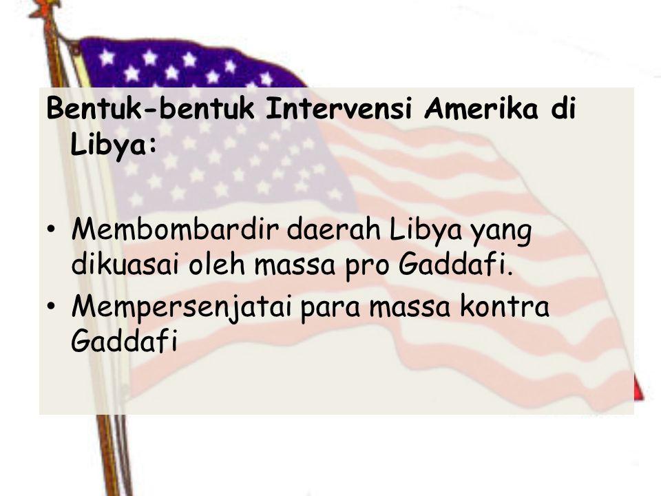 Bentuk-bentuk Intervensi Amerika di Libya: Membombardir daerah Libya yang dikuasai oleh massa pro Gaddafi.