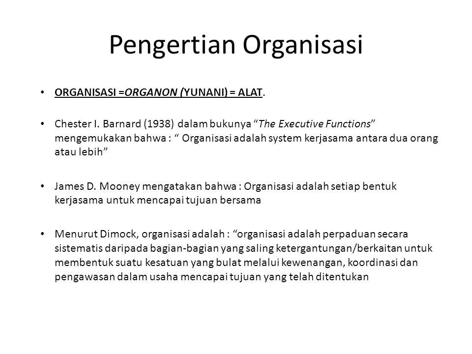 """Pengertian Organisasi ORGANISASI =ORGANON (YUNANI) = ALAT. Chester I. Barnard (1938) dalam bukunya """"The Executive Functions"""" mengemukakan bahwa : """" Or"""
