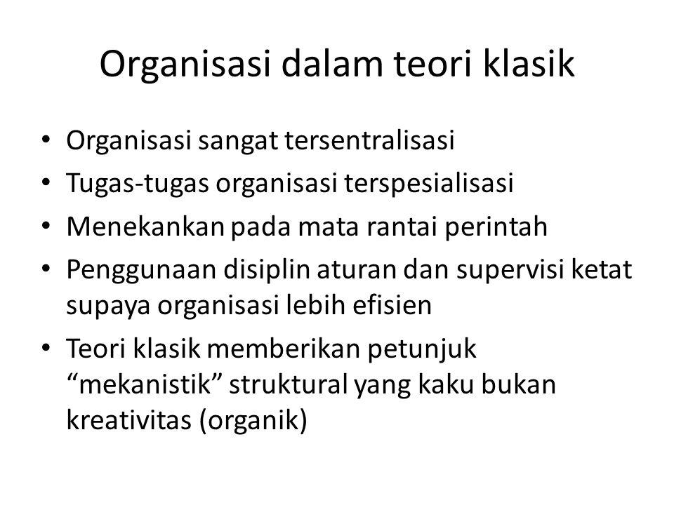 Organisasi dalam teori klasik Organisasi sangat tersentralisasi Tugas-tugas organisasi terspesialisasi Menekankan pada mata rantai perintah Penggunaan